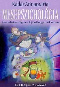 Kádár Annamária: Mesepszichológia – Az érzelmi intelligencia fejlesztése gyermekkorban