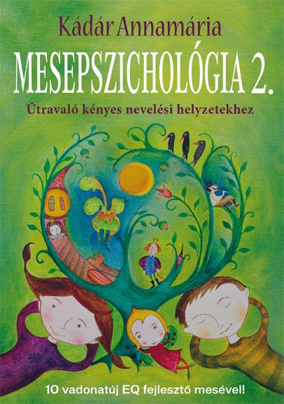 Kádár Annamária: Mesepszichológia 2. – Útravaló kényes nevelési helyzetekhez