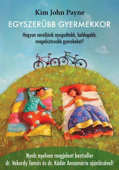 Kim John Payne: Egyszerűbb gyermekkor – Hogyan neveljünk nyugodtabb, boldogabb, magabiztosabb gyerekeket?