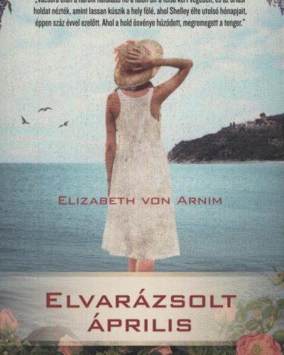 Elizabeth Von Arnim: Elvarázsolt április