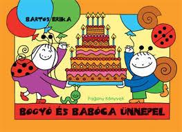 Bartos Erika: Bogyó és Babóca ünnepel