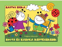 Bartos Erika: Bogyó és Babóca kertészkedik