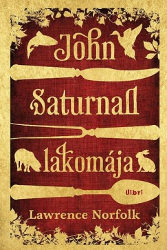 Lawrence Norfolk: John Saturnall lakomája