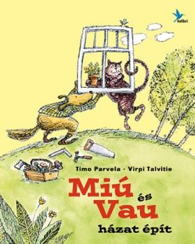 Timo Parvela - Virpi Talvitie: Miú és Vau házat épít