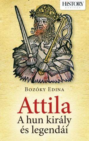 Bozóky Edina: Attila - A hun király és legendái