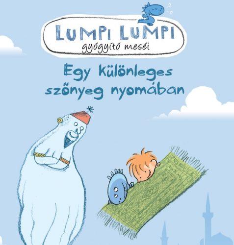 Silvia Roncaglia: Lumpi Lumpi gyógyító meséi - Egy különleges szőnyeg nyomában