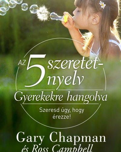 Ross Campbell - Gary Chapman: Az 5 szeretetnyelv: Gyerekekre hangolva - Szeresd úgy, hogy érezze!