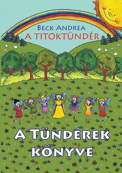 Beck Andrea: A Titoktündér – A Tündérek Könyve – Titokmesék egyenesen Tündérországból, a tündérek krónikásaitól