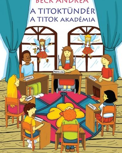 Beck Andrea: A Titoktündér - A Titok Akadémia - Mesekönyv és gyakorlati kézikönyv a legújabb titokmesékkel kicsiknek és nagyoknak