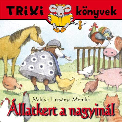 Állatkert a nagyinál – Trixi könyvek