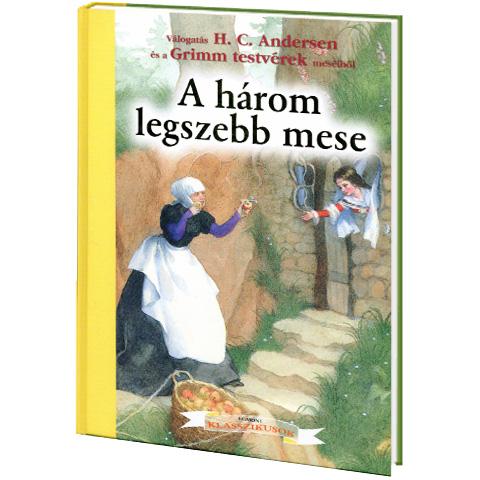 Hans Christian Andersen - Grimm Testvérek: Egmont klasszikusok - A három legszebb mese