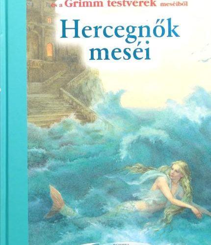 Hans Christian Andersen - Grimm Testvérek: Egmont klasszikusok - Hercegnők meséi