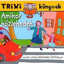 Amikor közlekedek - Ovisok verses közlekedési kézikönyve - Trixi könyvek