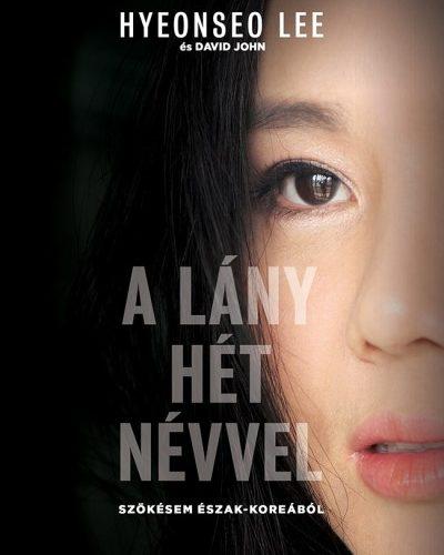 David John - Hyeonseo Lee: A lány hét névvel - Szökésem Észak-Koreából