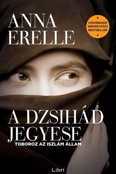 Anna Erelle: A dzsihád jegyese – Toboroz az iszlám állam