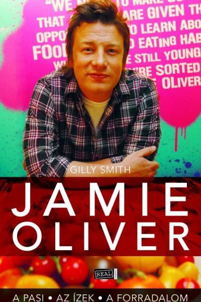 Gilly Smith: Jamie Oliver – A pasi, az ízek, a forradalom
