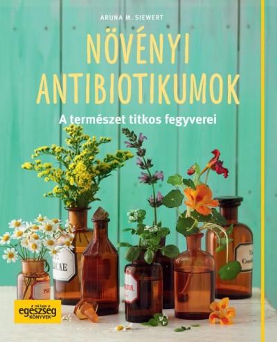 Aruna M. Siewert: Növényi antibiotikumok – A természet titkos fegyverei