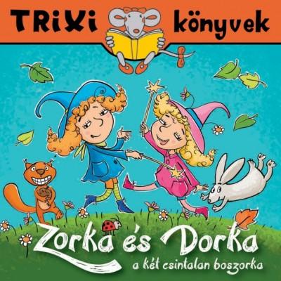 Zorka és Dorka a két csintalan boszorka - Trixi könyvek