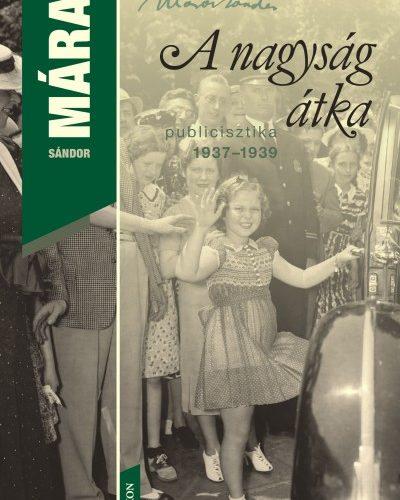 Márai Sándor: A nagyság átka - Publicisztika 1937-1939