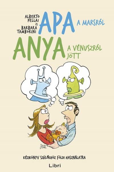 Alberto Pellai – Barbara Tamborini: Apa a Marsról, anya a Vénuszról jött – Kézikönyv szülőkhöz földi használatra
