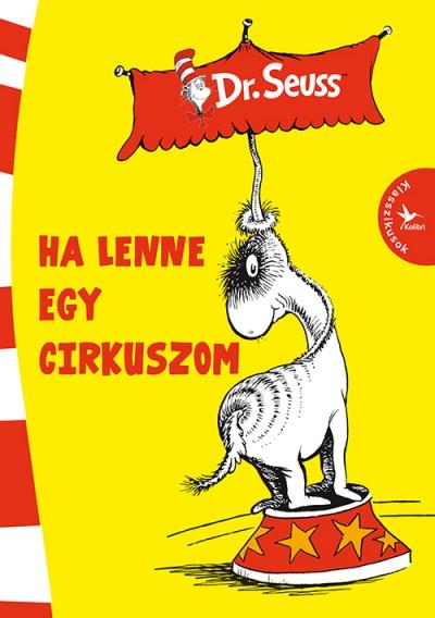 Dr. Seuss: Ha lenne egy cirkuszom