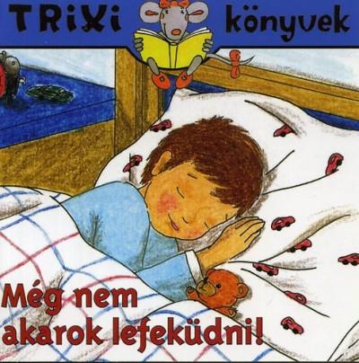 Még nem akarok lefeküdni! - Trixi könyvek