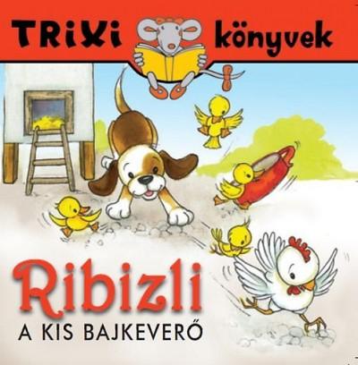 Ribizli, a kis bajkeverő - Trixi könyvek