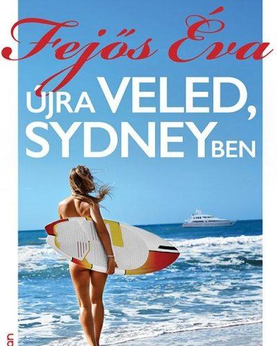 Fejős Éva: Újra veled, Sydneyben - Te bevállalnád az igazságot?