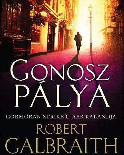 Robert Galbraith: Gonosz pálya - Cormoran Strike újabb kalandja