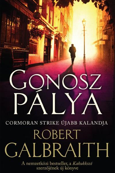 Robert Galbraith: Gonosz pálya  – Cormoran Strike újabb kalandja