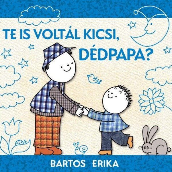 Bartos Erika: Te is voltál kicsi, dédpapa?