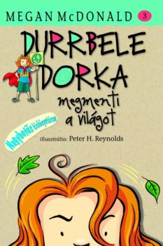 Megan Mcdonald: Durrbele Dorka megmenti a világot