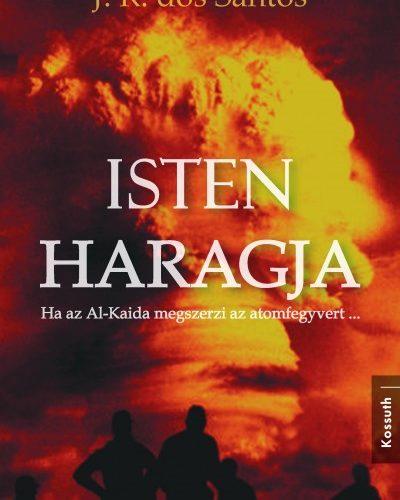 José Rodrigues dos Santos: Isten haragja - Ha az Al-Kaida megszerzi az atomfegyvert...