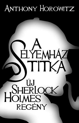 Anthony Horowitz: A Selyemház titka - Új Sherlock Holmes regény