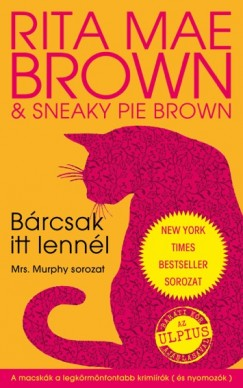 Rita Mae Brown - Sneaky Pie Brown: Bárcsak itt lennél - Mrs. Murphy sorozat