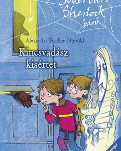 Alexandra Fischer-Hunold: Kincsvadász kísértet - SÓDERVÁRI SHERLOCK BÁRÓ 1.