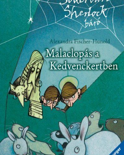Alexandra Fischer-Hunold: Malaclopás a Kedvenckertben - SÓDERVÁRI SHERLOCK BÁRÓ 4. KÖTET