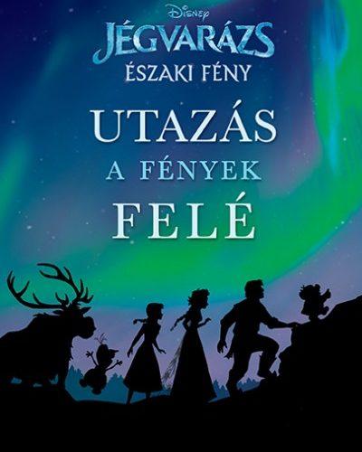 Suzanne Francis: Disney - Jégvarázs: Északi fény - Utazás a fények felé