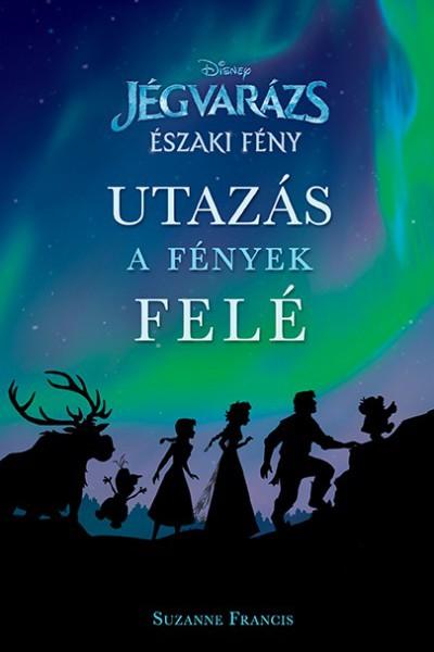 Suzanne Francis: Disney – Jégvarázs: Északi fény – Utazás a fények felé