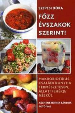 Szepesi Dóra: Főzz évszakok szerint! - Makrobiotikus családi konyha természetesen, állati fehérje nélkül