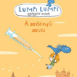 Silvia Roncaglia: Lumpi Lumpi gyógyító meséi - A szörnyű szuri
