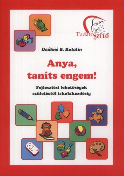 Deákné Bancsó Katalin: Anya, taníts engem!