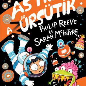 Sarah Mcintyre - Philip Reeve: Astra és az űrsütik