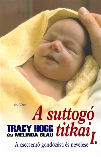 Tracy Hogg · Melinda Blau: A suttogó titkai 1. (A suttogó 1.)