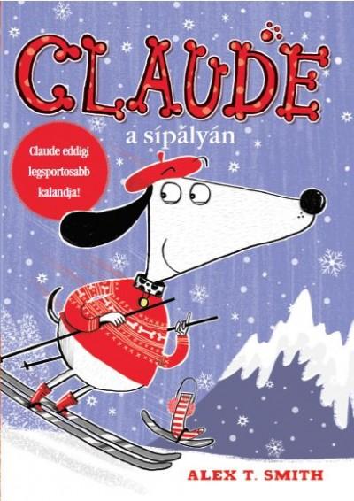 Alex T. Smith: Claude a sípályán - Claude eddigi legsportosabb kalandja!