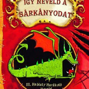 Cressida Cowell: Így neveld a sárkányodat 1. - III. Hablaty Harákoló Harald