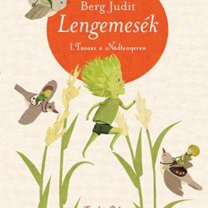 Berg Judit: Lengemesék - Tavasz a Nádtengeren