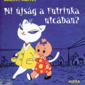 Bálint Ágnes: Mi újság a Futrinka utcában?