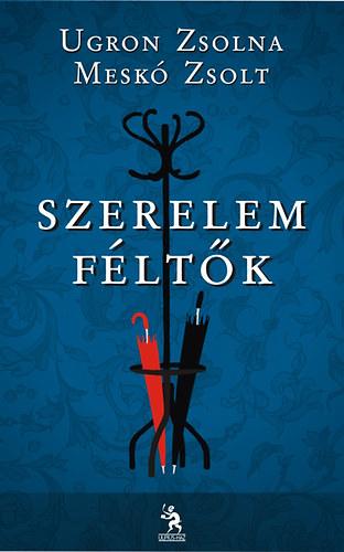 Ugron Zsolna; Meskó Zsolt: Szerelemféltők - 2011