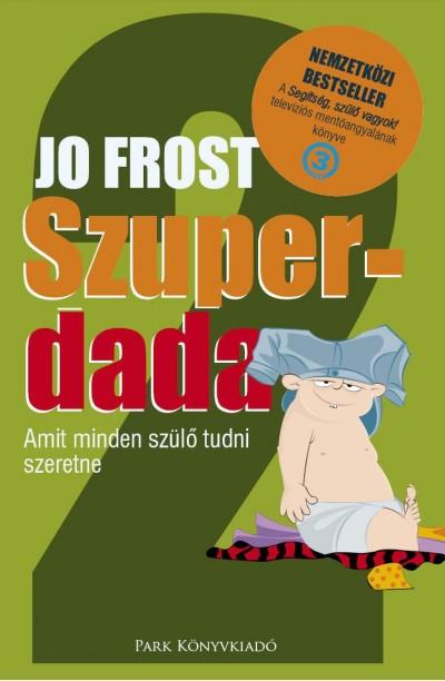Jo Frost: Szuperdada 2. - Amit minden szülő tudni szeretne